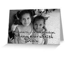 """""""True wealth is in relationships.""""  by Carter L. Shepard Greeting Card"""