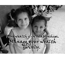 """True wealth is in relationships.""  by Carter L. Shepard Photographic Print"