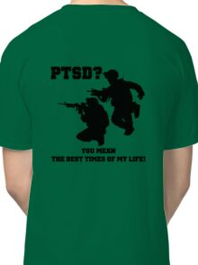 PTSD? You mean the best years of my life! Classic T-Shirt