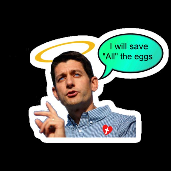 Anti-abortion personhood savior Paul Ryan i will save all the eggs 2012 by Tia Knight