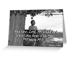 """Psalm 39:7""  by Carter L. Shepard Greeting Card"