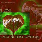 1 John 4:19 Leaf Heart by FathersWorld