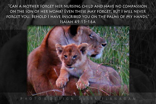 Isaiah 49 15 16 http://www.redbubble.com/people/fathersworld/works/9110163-isaiah-49-15-16a-lioness-and-cub