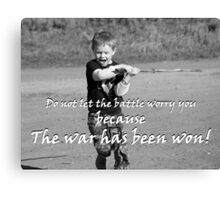 """""""Do not let the battle worry you because the war has been won!"""" Color by Carter L. Shepard Canvas Print"""