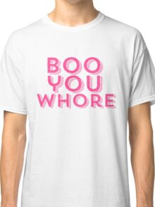 Boo You Whore Mean Girls Classic T-Shirt