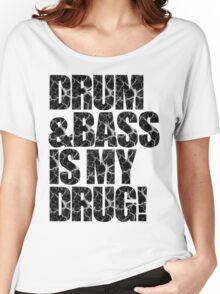 DRUM & BASS IS MY DRUG Women's Relaxed Fit T-Shirt