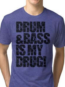DRUM & BASS IS MY DRUG Tri-blend T-Shirt