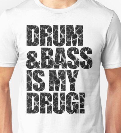 DRUM & BASS IS MY DRUG Unisex T-Shirt