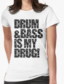 DRUM & BASS IS MY DRUG Womens Fitted T-Shirt