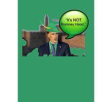 """It's not Romney hood"" funny robin hood tax dodge shirt Photographic Print"