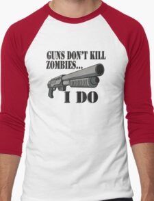 Guns don't kill zombies, I do. Men's Baseball ¾ T-Shirt