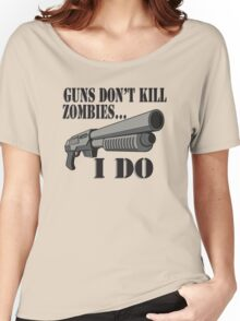 Guns don't kill zombies, I do. Women's Relaxed Fit T-Shirt