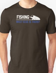 What Else Is There Fishing T-Shirt