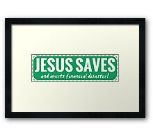 Jesus Saves (and averts financial disaster!) Framed Print