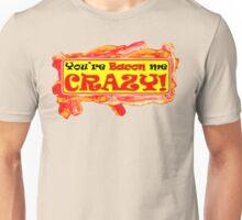You're Bacon me Crazy Unisex T-Shirt