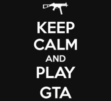 Keep Calm and play GTA by aizo