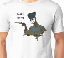 Don't Worry I'm a Doctor Unisex T-Shirt
