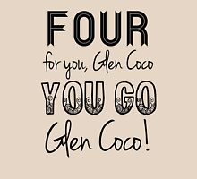 You go Glen Coco! Unisex T-Shirt