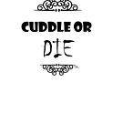 cuddle or die funny Halloween tee by Tia Knight