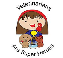 Veterinarians Are Super Heroes Photographic Print