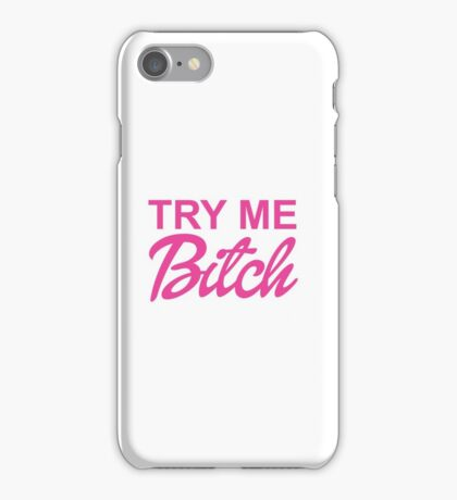 TRY ME BITCH iPhone Case/Skin