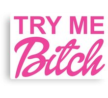 TRY ME BITCH Canvas Print