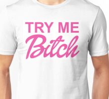 TRY ME BITCH Unisex T-Shirt