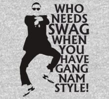 WHO NEEDS SWAG WHEN YOU HAVE GANGNAM STYLE