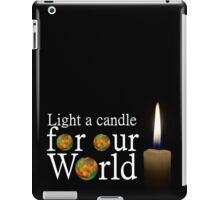 another light a candle for our world iPad Case/Skin