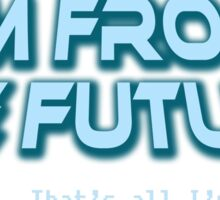Im from the future prezels thats all im saying Sticker