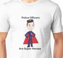 Police Officers Are Super Heroes (Male) Unisex T-Shirt