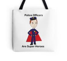 Police Officers Are Super Heroes (Male) Tote Bag