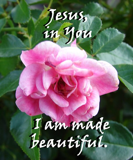 """""""Jesus, in You I am made beautiful"""" by Carter L. Shepard by echoesofheaven"""