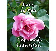 """Jesus, in You I am made beautiful"" by Carter L. Shepard Photographic Print"