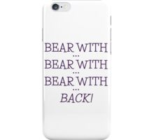 bear with... bear with...  iPhone Case/Skin