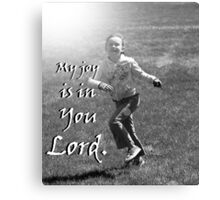 """""""My joy is in You Lord."""" by Carter L. Shepard Canvas Print"""