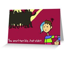 You Aren't Terrible, Just Older Greeting Card
