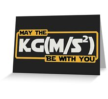 May The Newtonian Force Be With You Greeting Card