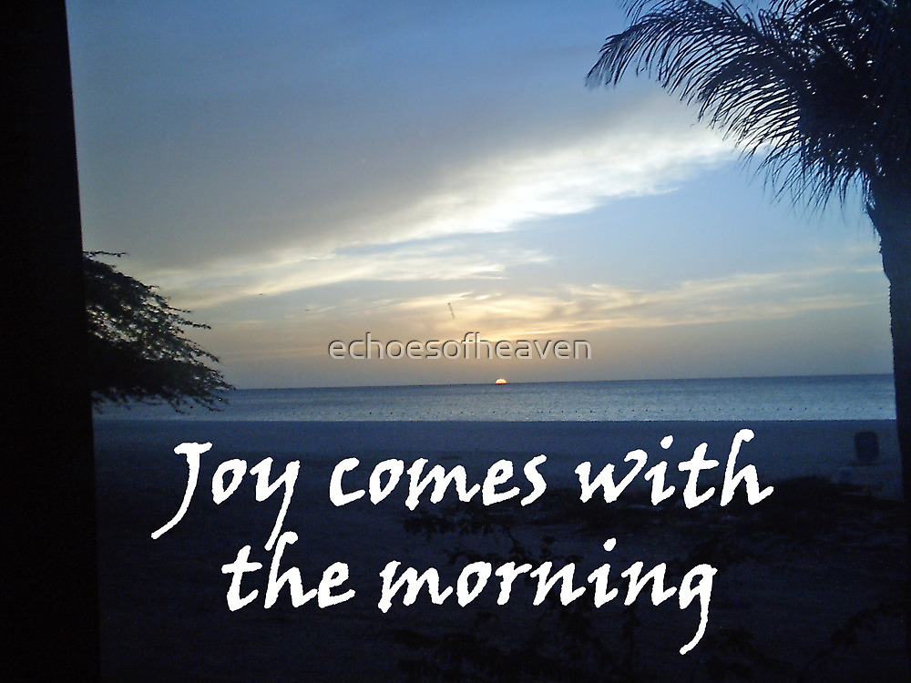 """Joy comes with the morning"" by Carter L. Shepard by echoesofheaven"