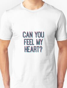 CAN YOU FEEL MY HEART T-Shirt