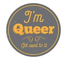 I'm Queer, Get Used To It Photographic Print
