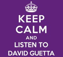 Keep Calm and listen to David Guetta by Yiannis  Telemachou
