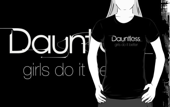 Dauntless Girls Do it better  by Brittany  Collins