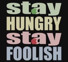 STAY HUNGRY STAY FOOLISH by madeofthoughts