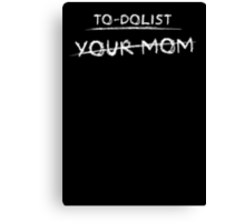 To-dolist your mom Canvas Print