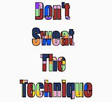 Don't Sweat The Technique 1 Unisex T-Shirt