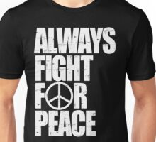 Always Fight For Peace  Unisex T-Shirt