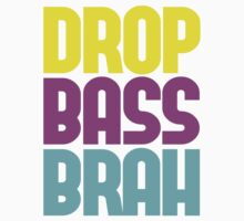 DROP BASS BRAH  by DropBass