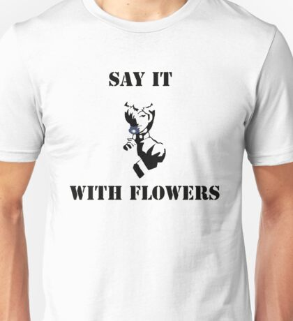 Say It with Flowers Unisex T-Shirt