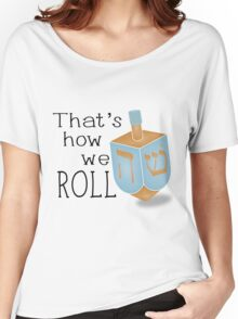 That's how we roll Women's Relaxed Fit T-Shirt